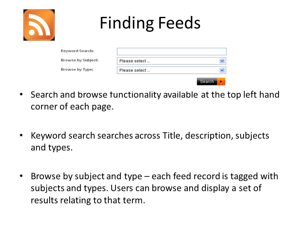 Finding Feeds Search and browse functionality available at the top left hand corner of each page.
