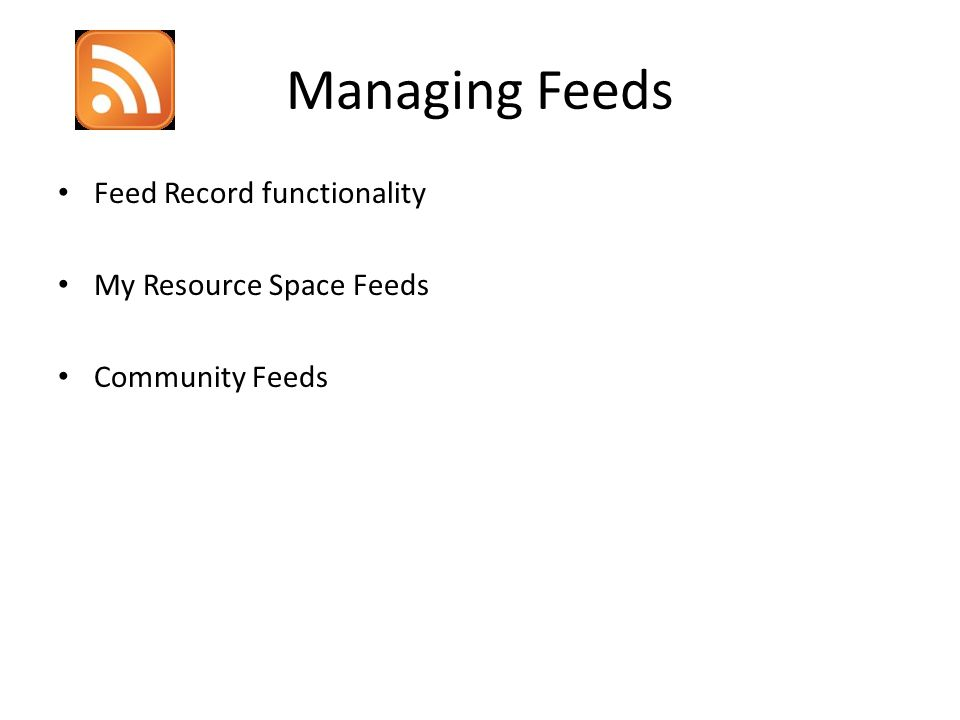 Managing Feeds Feed Record functionality My Resource Space Feeds Community Feeds