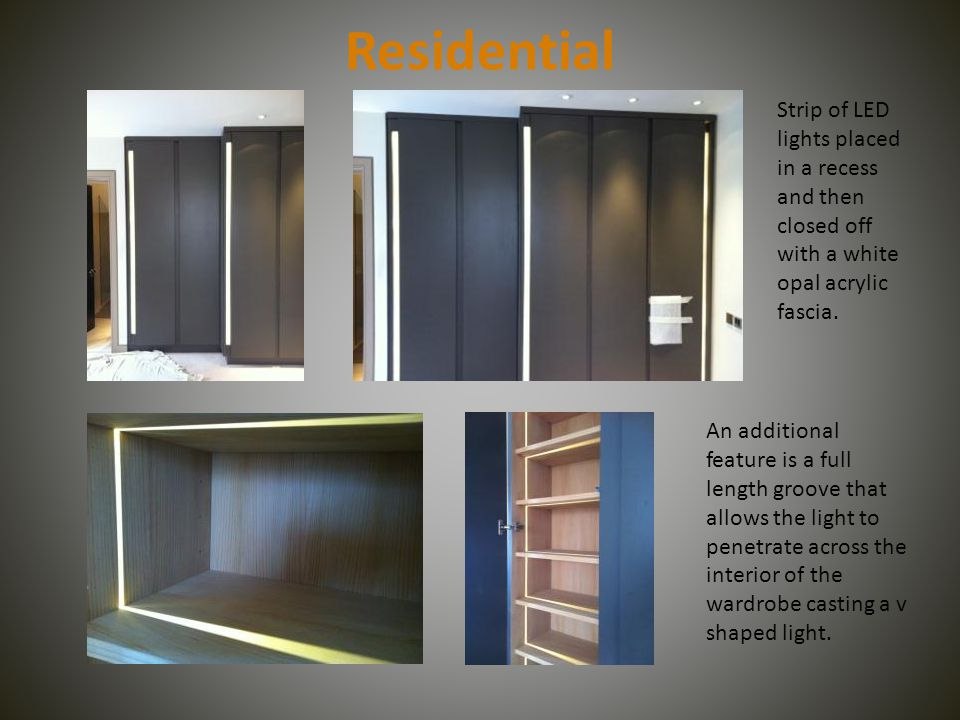 Residential Strip of LED lights placed in a recess and then closed off with a white opal acrylic fascia. An additional feature is a full length groove
