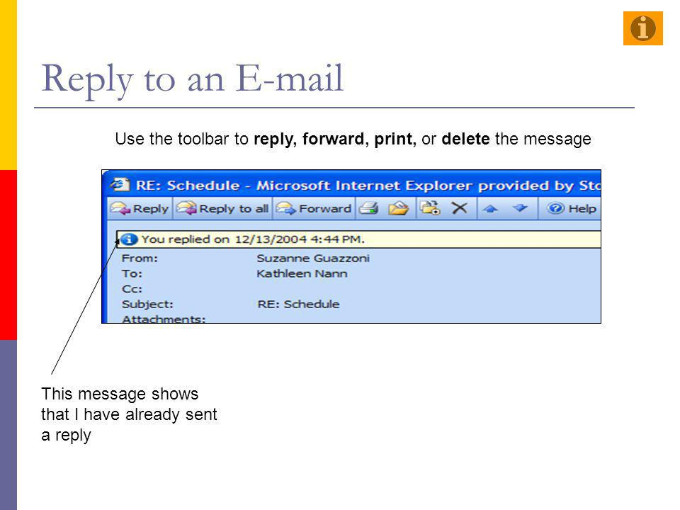 Reply to an E-mail Use the toolbar to reply, forward, print, or delete the message This message shows that I have already sent a reply