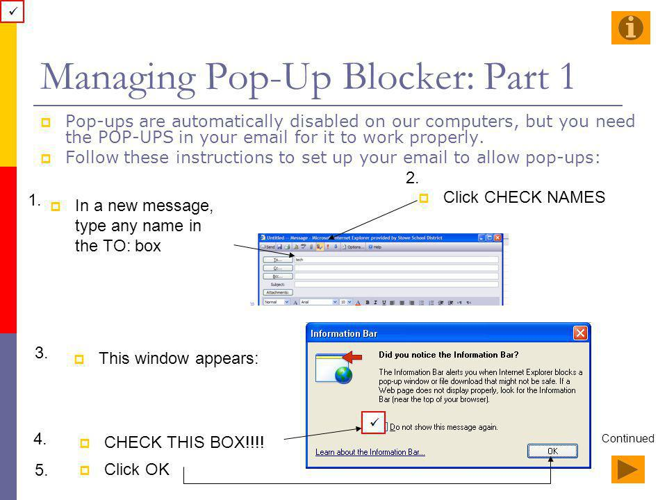 Managing Pop-Up Blocker: Part 1 Pop-ups are automatically disabled on our computers, but you need the POP-UPS in your email for it to work properly. F