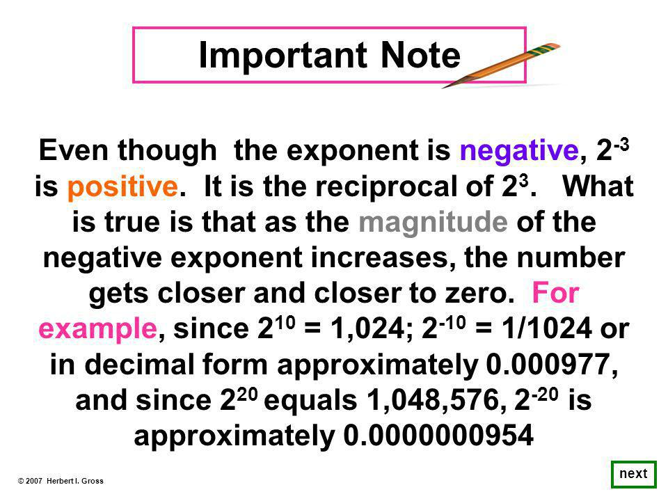 Even though the exponent is negative, 2 -3 is positive.
