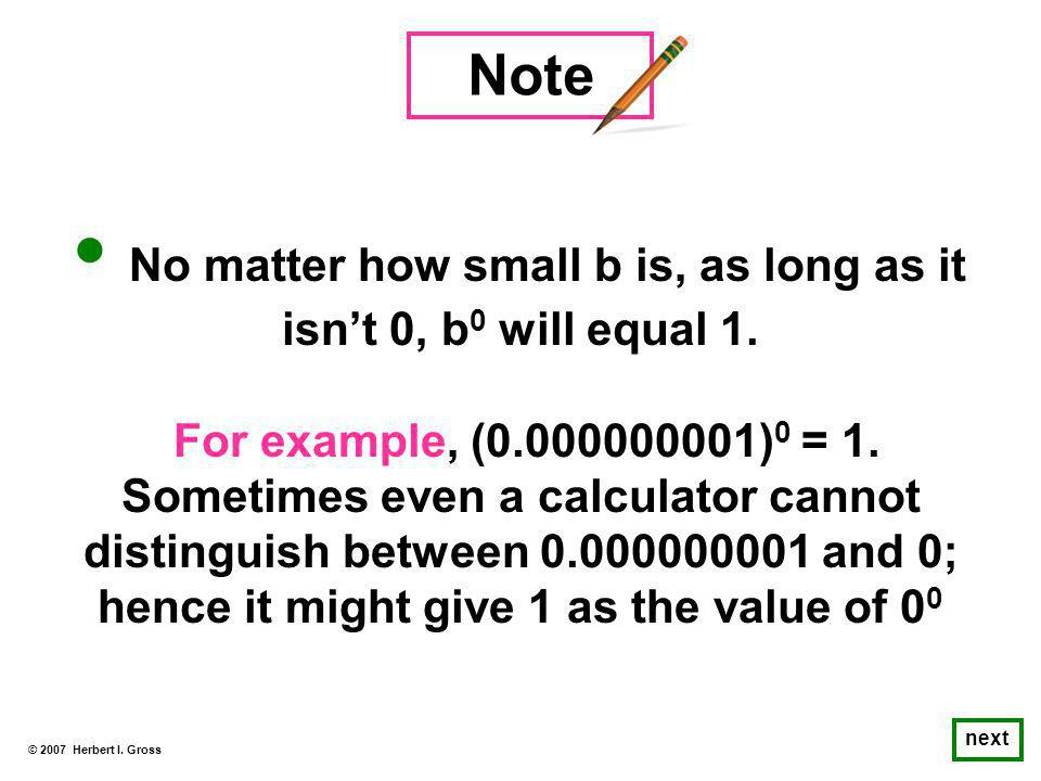 No matter how small b is, as long as it isn t 0, b 0 will equal 1.