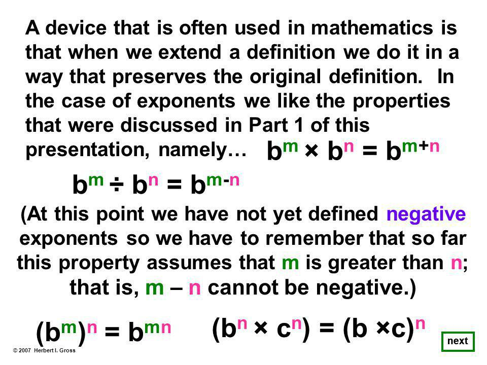 A device that is often used in mathematics is that when we extend a definition we do it in a way that preserves the original definition.