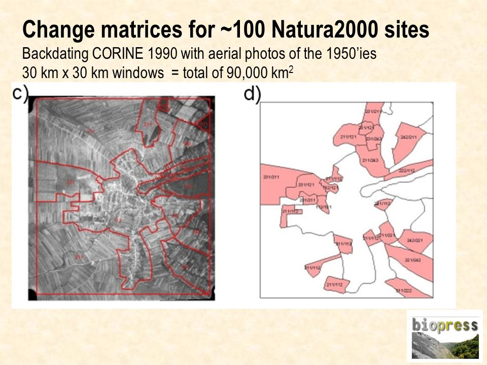 Change matrices for ~100 Natura2000 sites Backdating CORINE 1990 with aerial photos of the 1950ies 30 km x 30 km windows = total of 90,000 km 2
