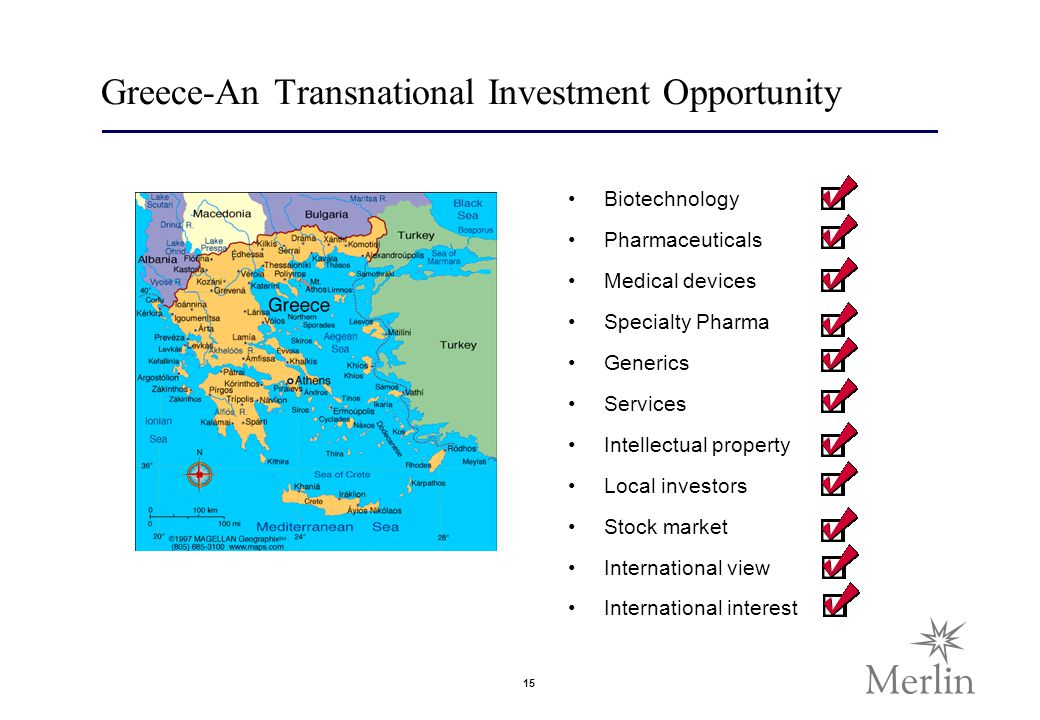 15 Greece-An Transnational Investment Opportunity Biotechnology Pharmaceuticals Medical devices Specialty Pharma Generics Services Intellectual property Local investors Stock market International view International interest