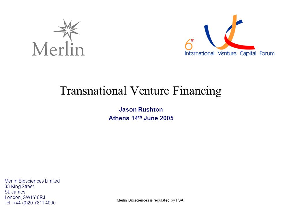 Merlin Biosciences is regulated by FSA Transnational Venture Financing Jason Rushton Athens 14 th June 2005 Merlin Biosciences Limited 33 King Street St.