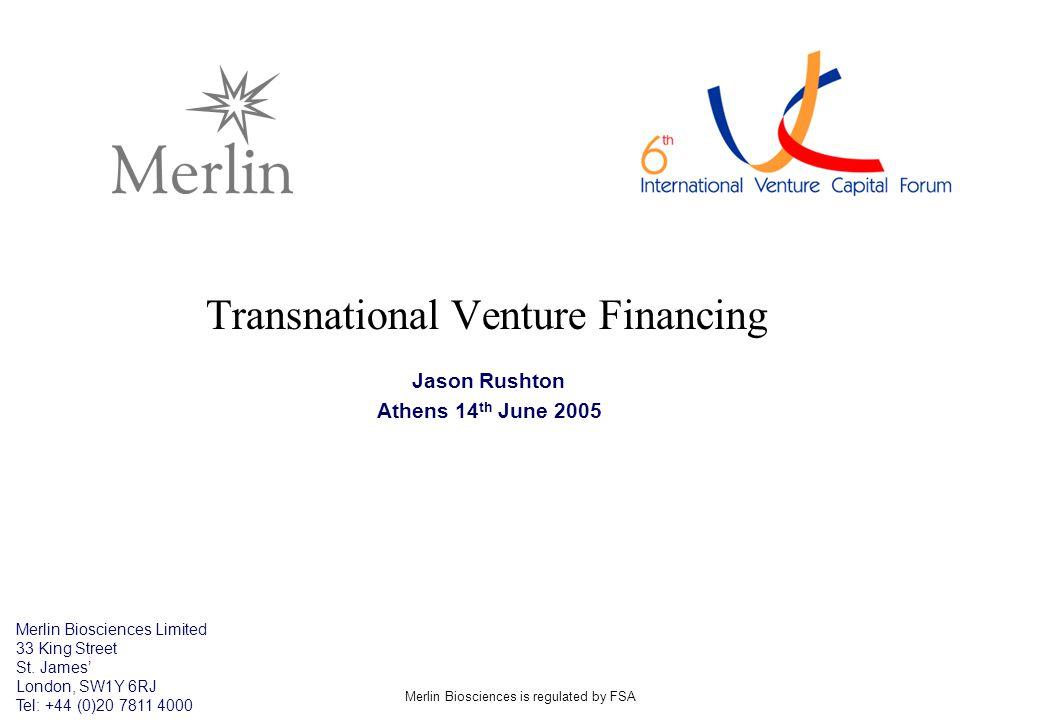 Merlin Biosciences is regulated by FSA Transnational Venture Financing Jason Rushton Athens 14 th June 2005 Merlin Biosciences Limited 33 King Street
