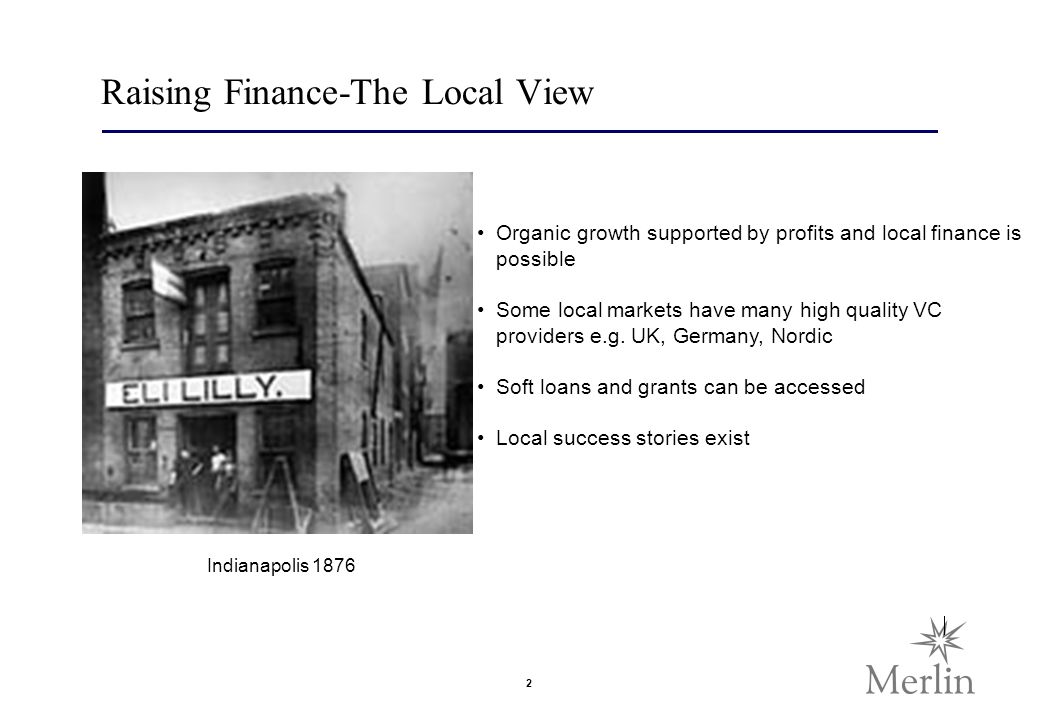 2 Raising Finance-The Local View Organic growth supported by profits and local finance is possible Some local markets have many high quality VC providers e.g.
