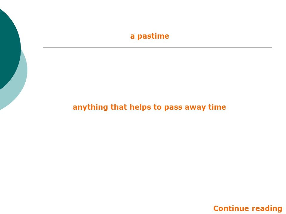 a pastime anything that helps to pass away time Continue reading