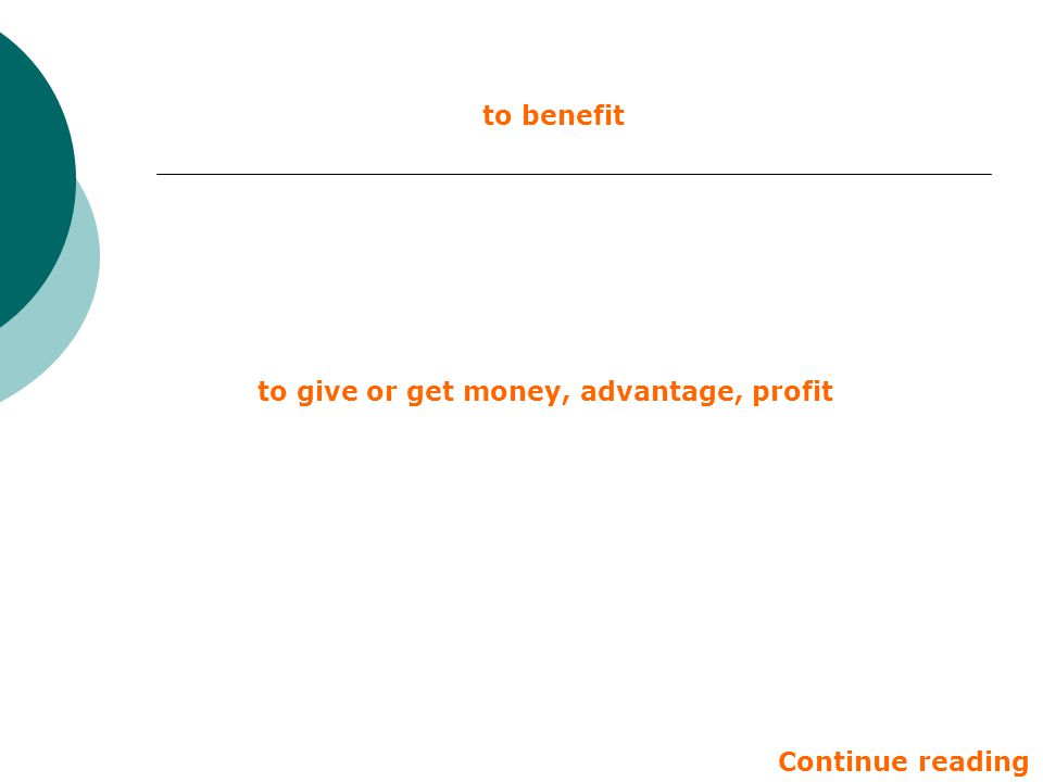 to benefit to give or get money, advantage, profit Continue reading
