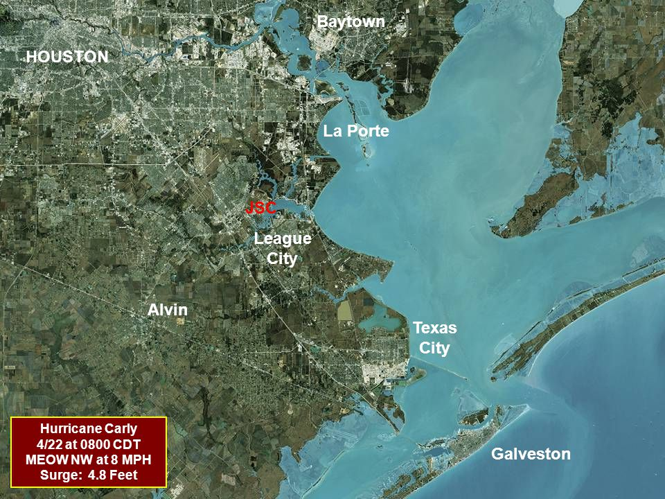 HOUSTON Texas City Galveston La Porte League City Alvin Hurricane Carly 4/22 at 0800 CDT MEOW NW at 8 MPH Surge: 4.8 Feet Baytown JSC