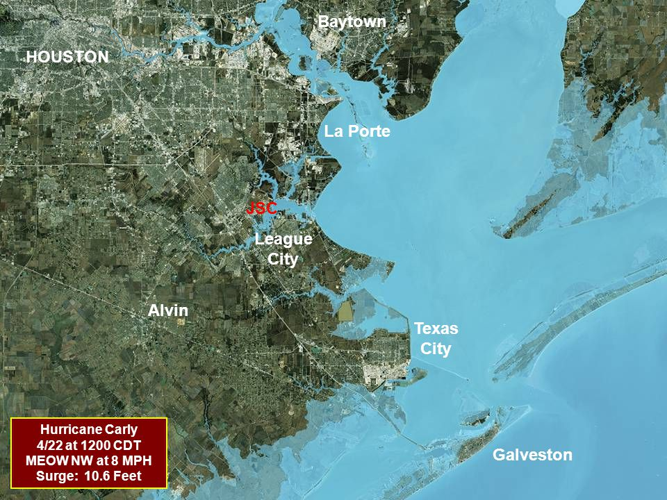 HOUSTON Texas City Galveston La Porte League City Alvin Hurricane Carly 4/22 at 1200 CDT MEOW NW at 8 MPH Surge: 10.6 Feet Baytown JSC