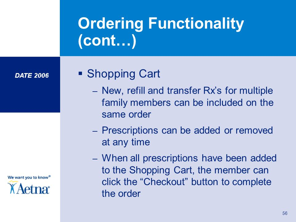 DATE 2006 56 Ordering Functionality (cont…) Shopping Cart – New, refill and transfer Rxs for multiple family members can be included on the same order