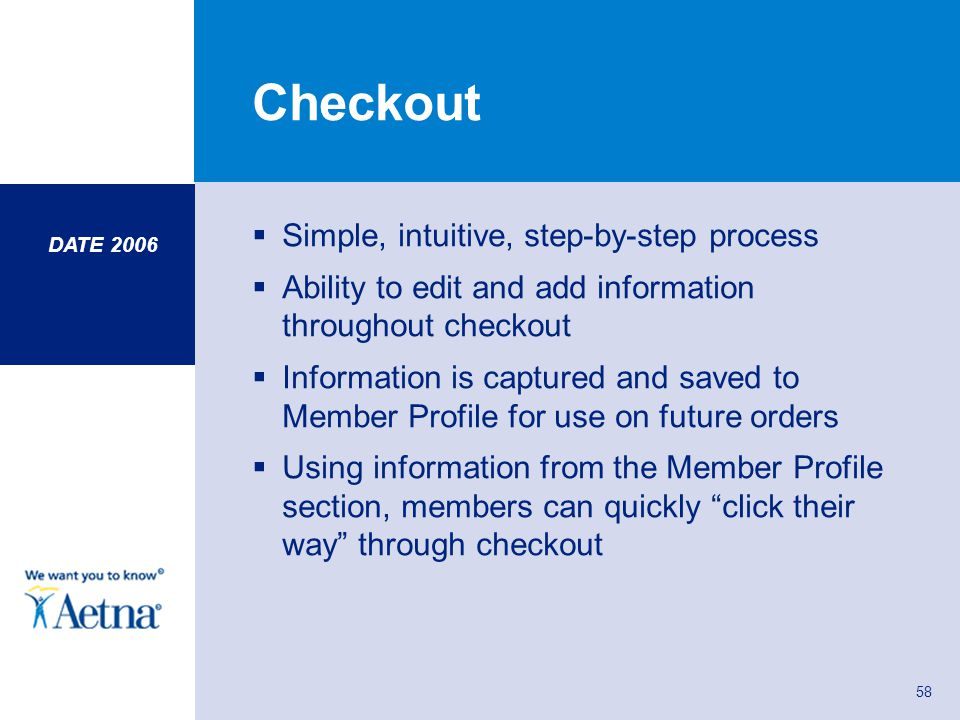 58 Checkout Simple, intuitive, step-by-step process Ability to edit and add information throughout checkout Information is captured and saved to Membe