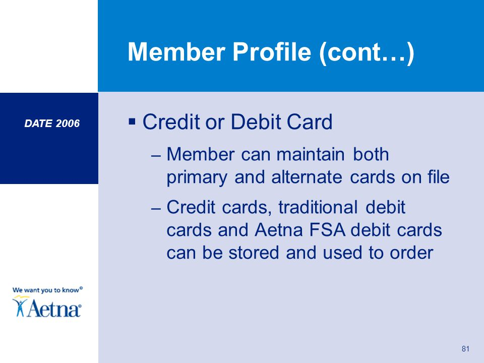 81 Member Profile (cont…) Credit or Debit Card – Member can maintain both primary and alternate cards on file – Credit cards, traditional debit cards