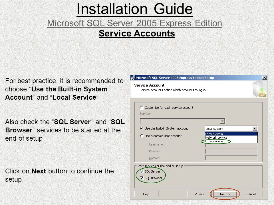 Installation Guide Microsoft SQL Server 2005 Express Edition Service Accounts For best practice, it is recommended to choose Use the Built-in System A