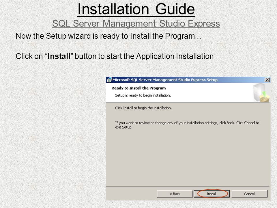 Now the Setup wizard is ready to Install the Program.. Click on Install button to start the Application Installation Installation Guide SQL Server Man