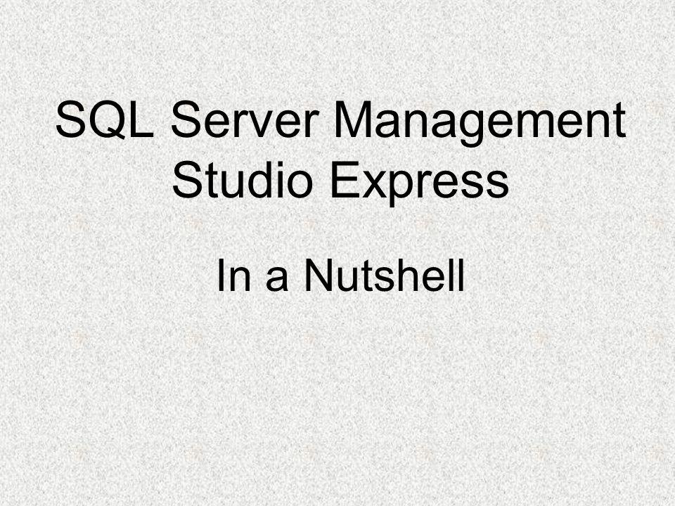 SQL Server Management Studio Express In a Nutshell
