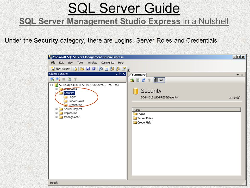 Under the Security category, there are Logins, Server Roles and Credentials SQL Server Guide SQL Server Management Studio Express in a Nutshell