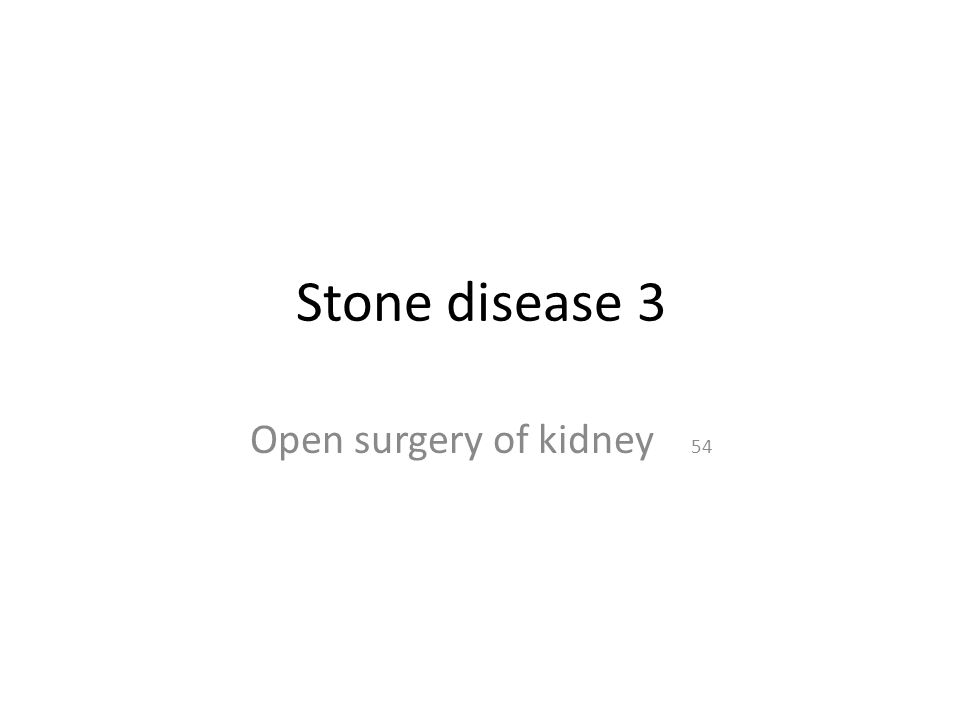 Stone disease 3 Open surgery of kidney 54