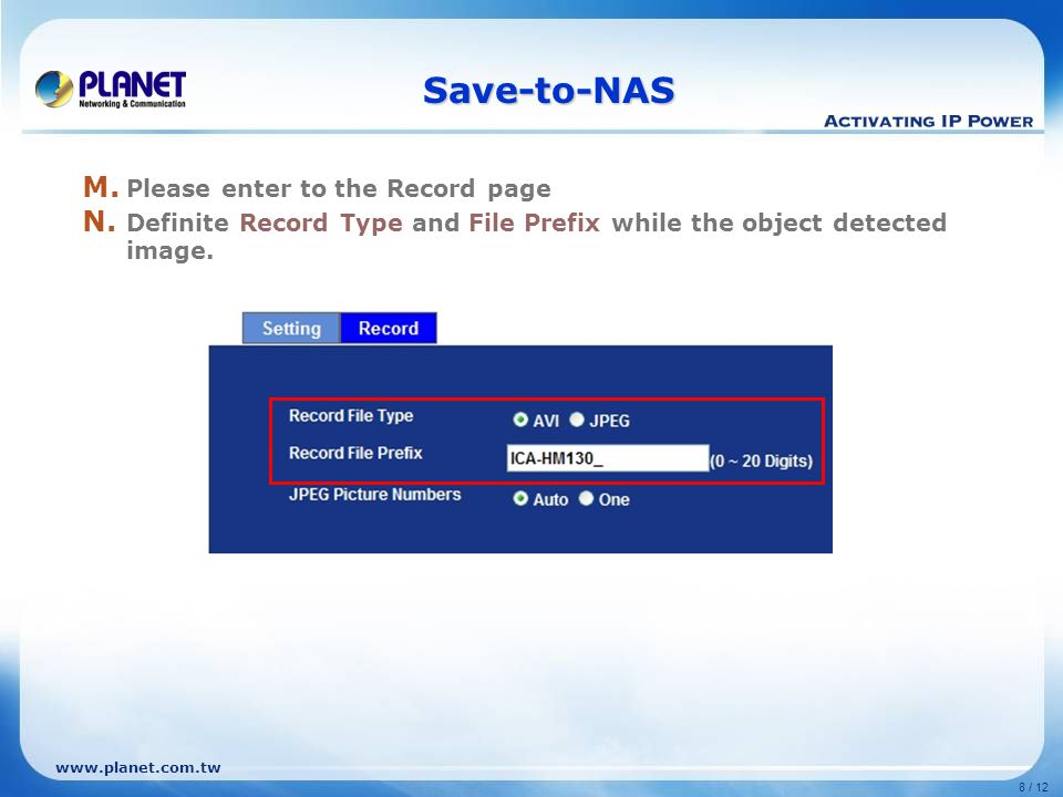 www.planet.com.tw 8 / 12 Save-to-NAS M.Please enter to the Record page N.