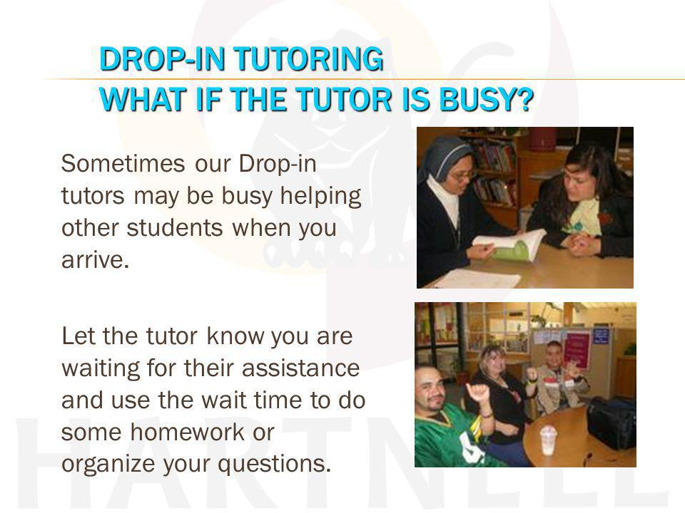 Drop-in and Workshop schedules are at the tutoring log-in desk.