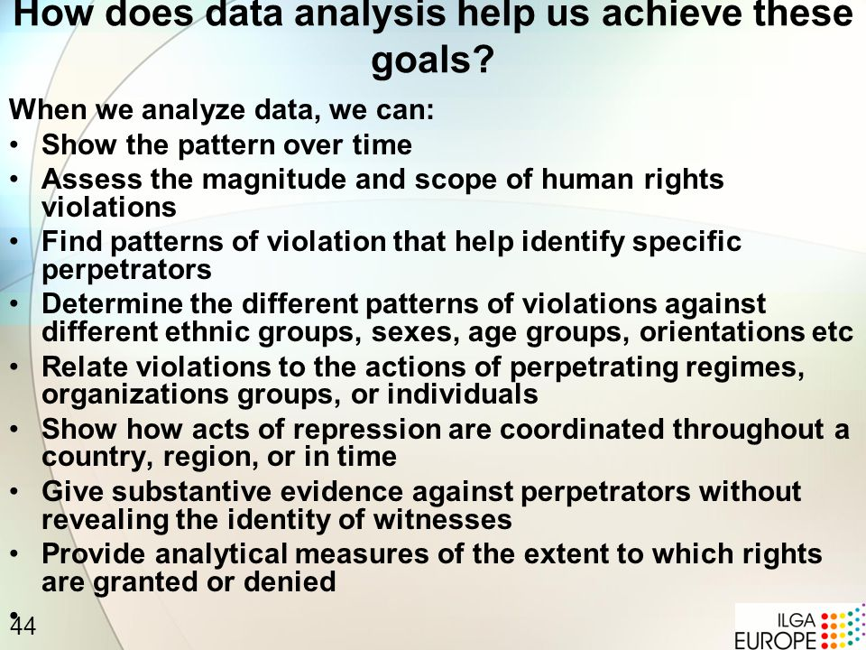 44 How does data analysis help us achieve these goals.