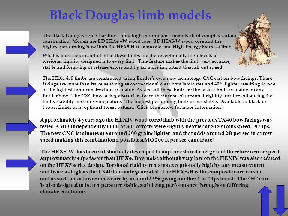 Black Douglas limb models The Black Douglas series has three limb high performance models all of complex carbon construction. Models are BD HEX4 –W wo