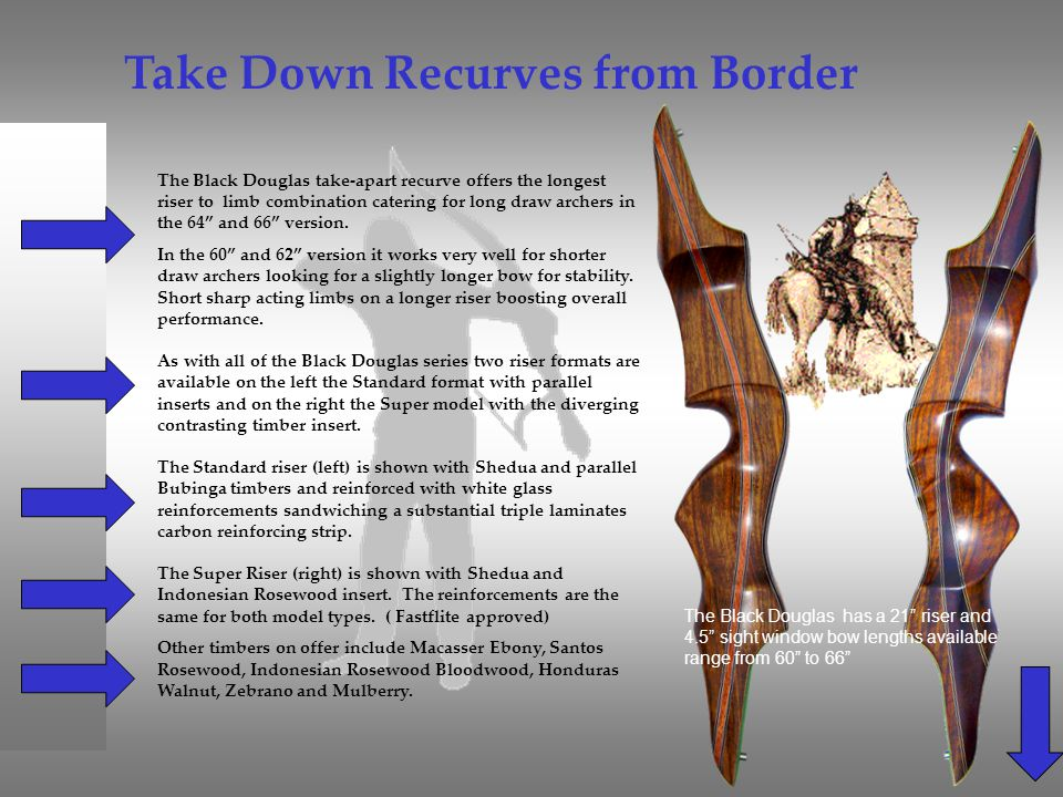 Take Down Recurves from Border The Black Douglas take-apart recurve offers the longest riser to limb combination catering for long draw archers in the