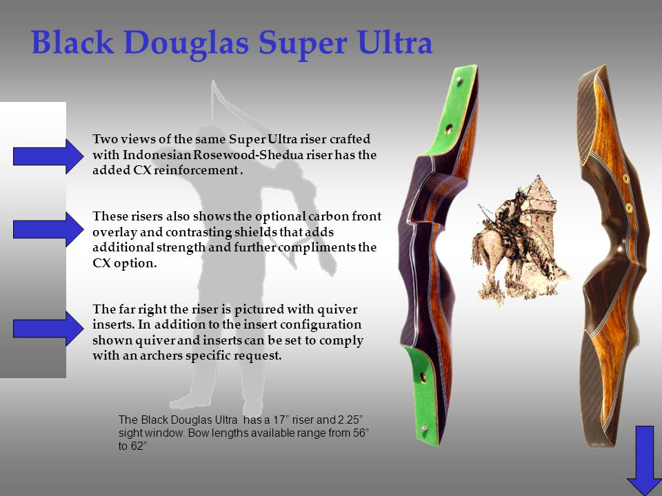 Black Douglas Super Ultra Two views of the same Super Ultra riser crafted with Indonesian Rosewood-Shedua riser has the added CX reinforcement. These