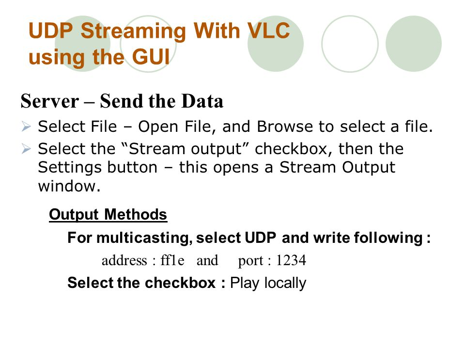 UDP Streaming With VLC using the GUI Server – Send the Data Select File – Open File, and Browse to select a file.