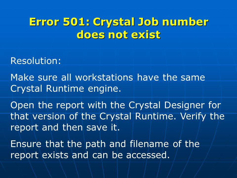 Error 501: Crystal Job number does not exist Resolution: Make sure all workstations have the same Crystal Runtime engine.