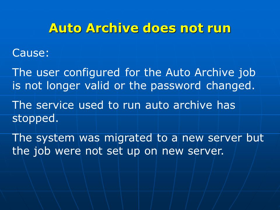 Auto Archive does not run Cause: The user configured for the Auto Archive job is not longer valid or the password changed.