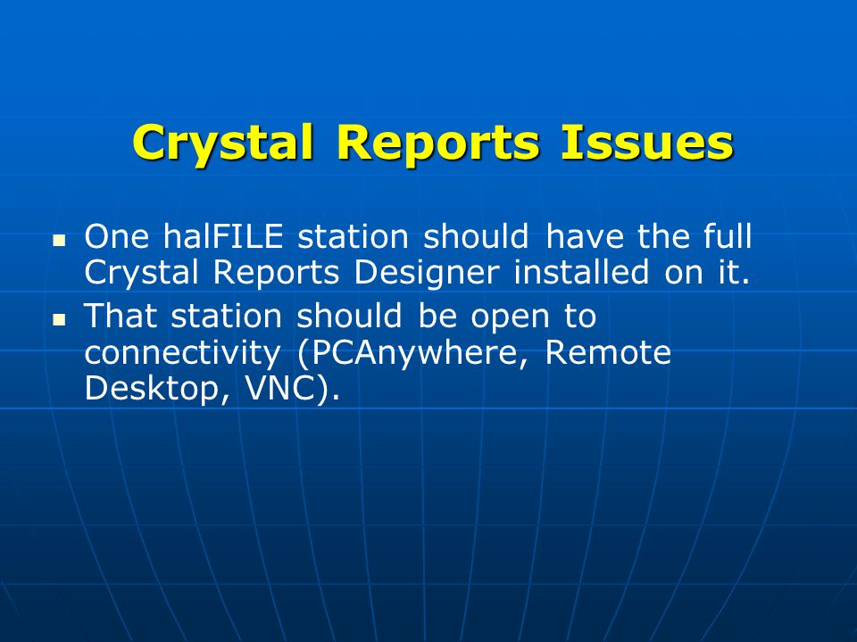 Crystal Reports Issues One halFILE station should have the full Crystal Reports Designer installed on it.