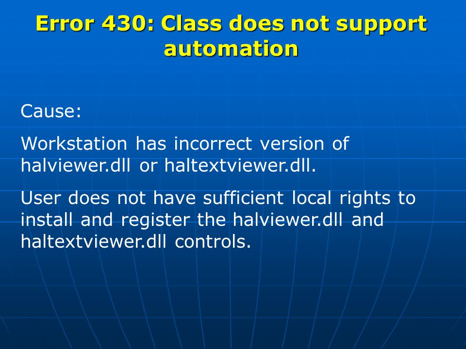Error 430: Class does not support automation Resolution: If new workstation, select the HFDeliver tab behind the Tools-Options menu of the halFILE Administrator, then click Apply Updates to this workstation.