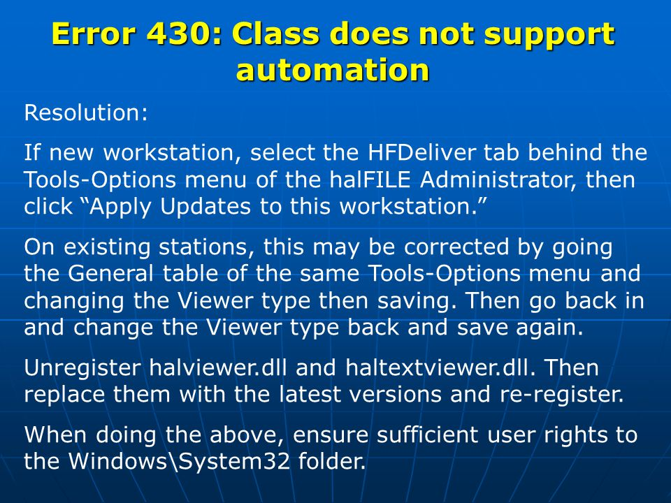 Error 429: ActiveX Component cannot create object Cause: Similar to 430 error, typically halviewer.dll or haltextviewer.dll are not registered, out of date or missing.