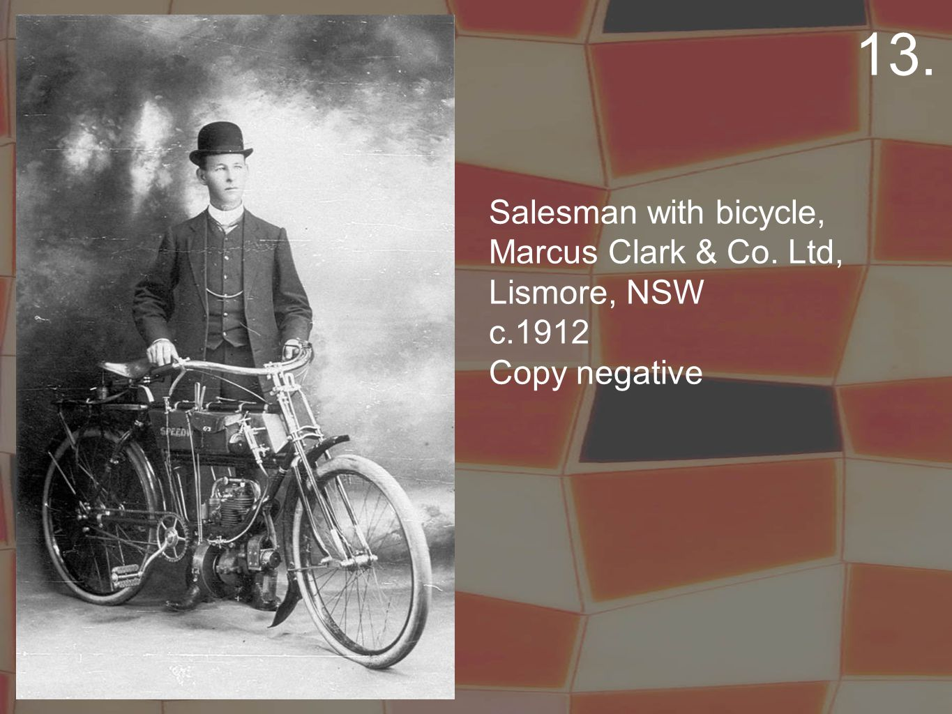 Salesman with bicycle, Marcus Clark & Co. Ltd, Lismore, NSW c.1912 Copy negative 13.