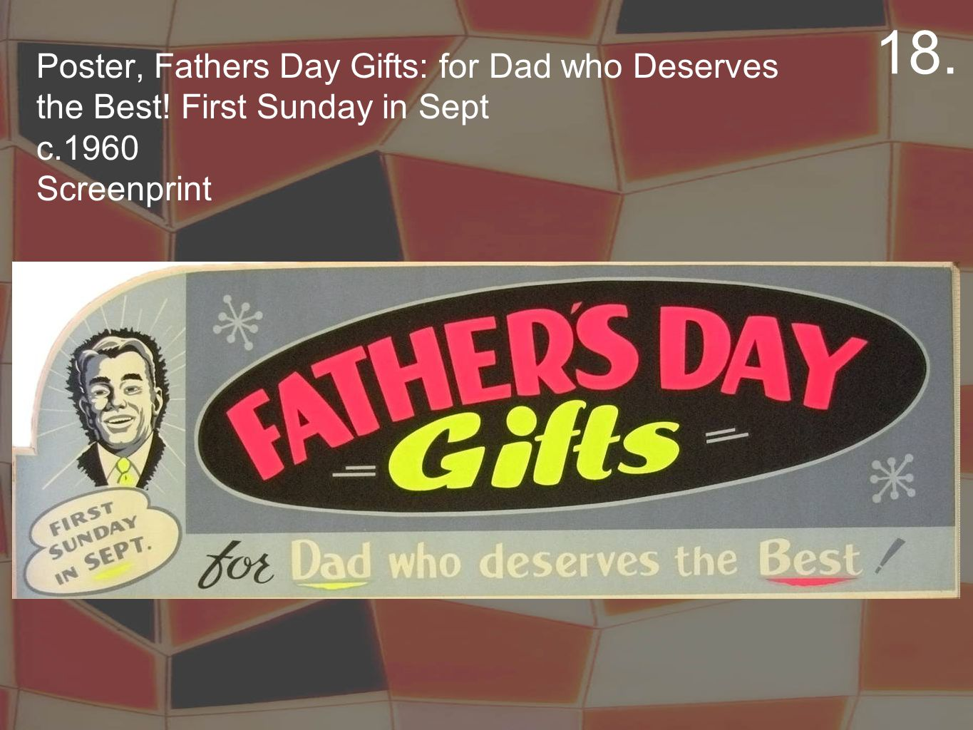 Poster, Fathers Day Gifts: for Dad who Deserves the Best! First Sunday in Sept c.1960 Screenprint 18.