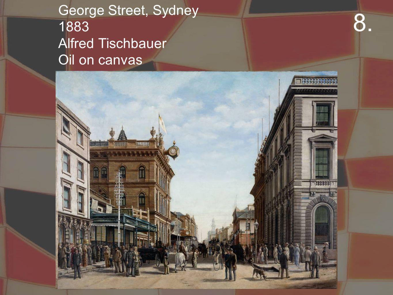 George Street, Sydney 1883 Alfred Tischbauer Oil on canvas 8.