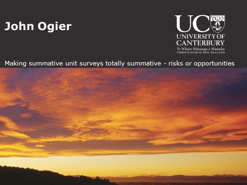 John Ogier Making summative unit surveys totally summative - risks or opportunities