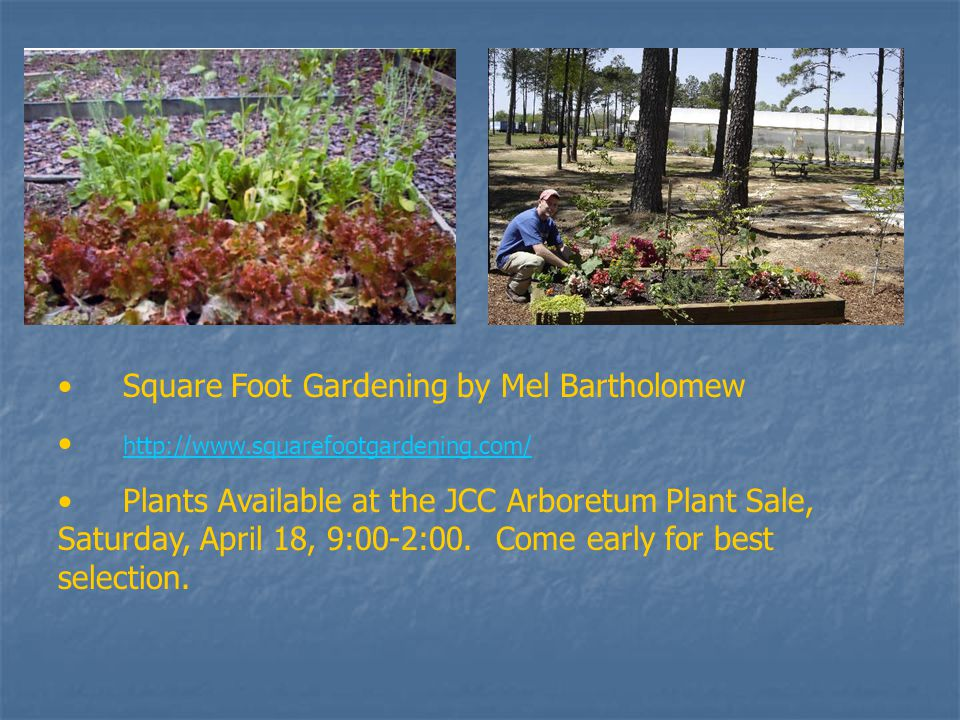 Square Foot Gardening by Mel Bartholomew http://www.squarefootgardening.com/ Plants Available at the JCC Arboretum Plant Sale, Saturday, April 18, 9:00-2:00.