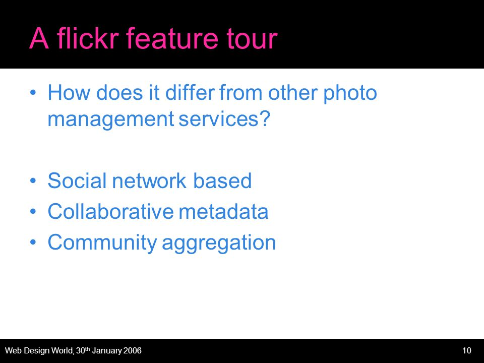10 A flickr feature tour How does it differ from other photo management services.
