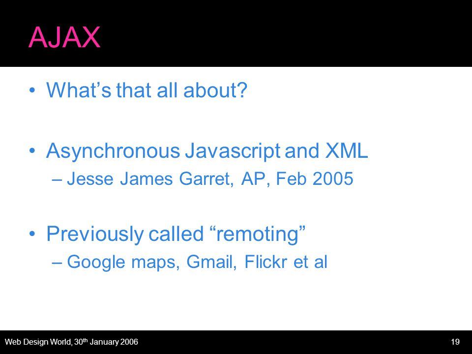 Web Design World, 30 th January 200619 AJAX Whats that all about.