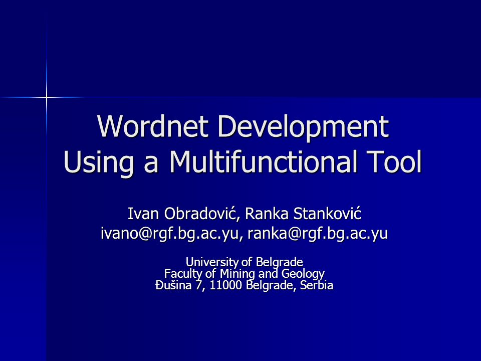 Wordnet Development Using a Multifunctional Tool Ivan Obradović, Ranka Stanković ivano@rgf.bg.ac.yu, ranka@rgf.bg.ac.yu University of Belgrade Faculty