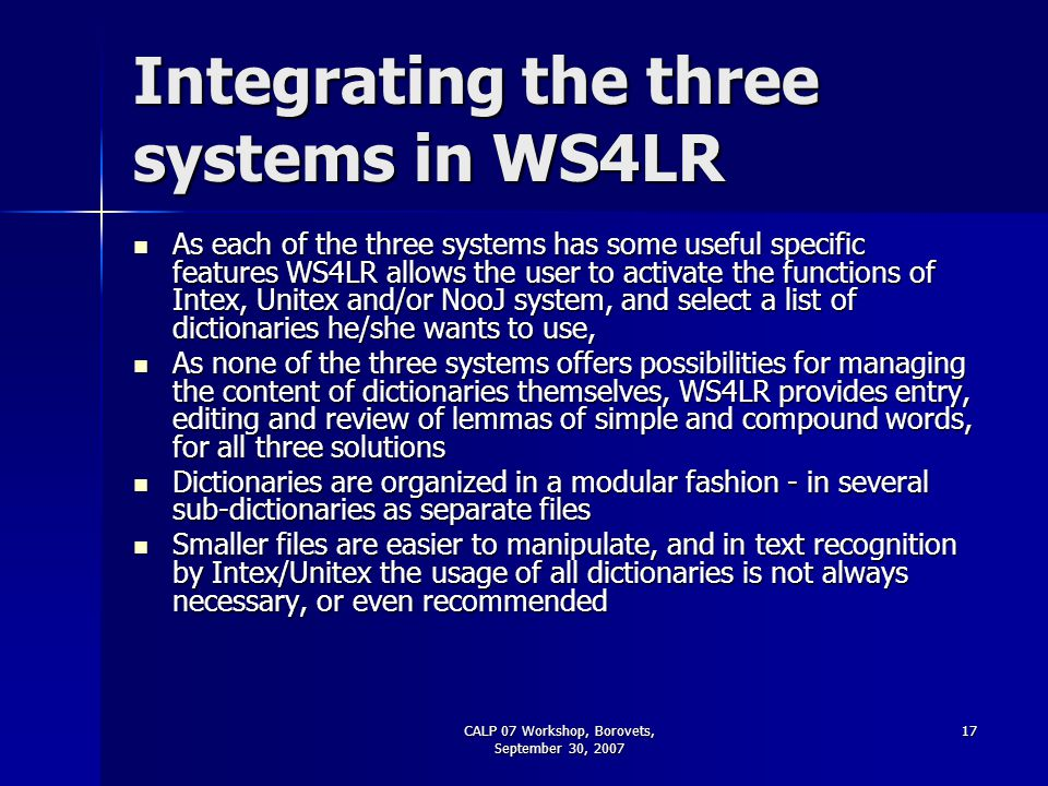 CALP 07 Workshop, Borovets, September 30, 2007 17 Integrating the three systems in WS4LR As each of the three systems has some useful specific feature
