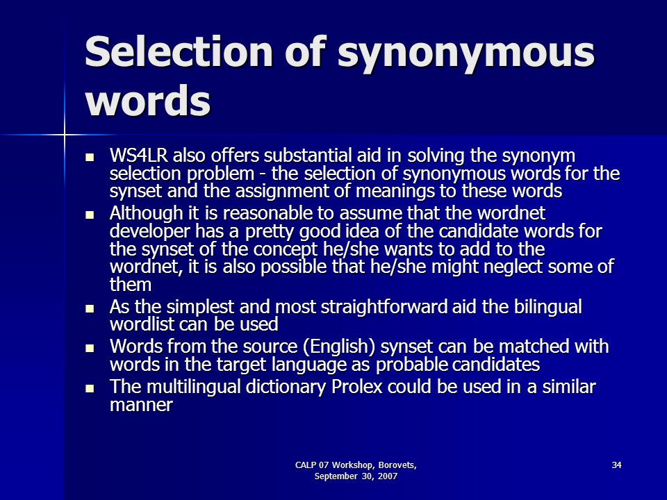 CALP 07 Workshop, Borovets, September 30, 2007 34 Selection of synonymous words WS4LR also offers substantial aid in solving the synonym selection pro