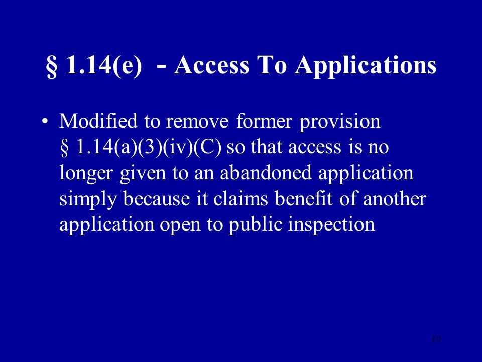 10 § 1.14(e) - Access To Applications Modified to remove former provision § 1.14(a)(3)(iv)(C) so that access is no longer given to an abandoned applic