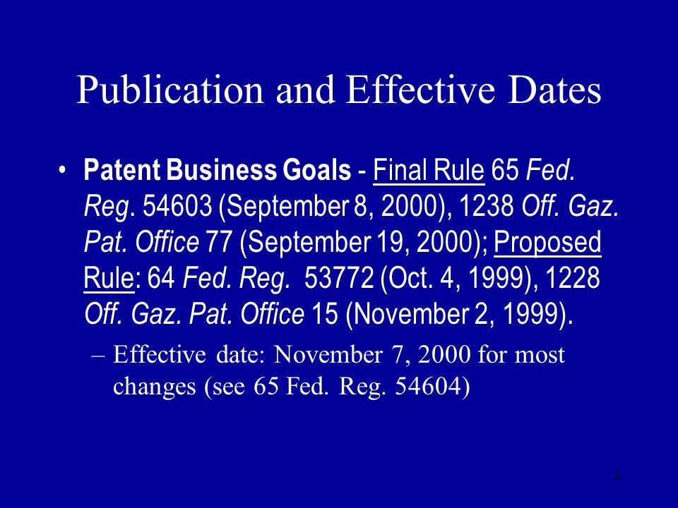 2 Publication and Effective Dates Patent Business Goals - Final Rule 65 Fed. Reg. 54603 (September 8, 2000), 1238 Off. Gaz. Pat. Office 77 (September