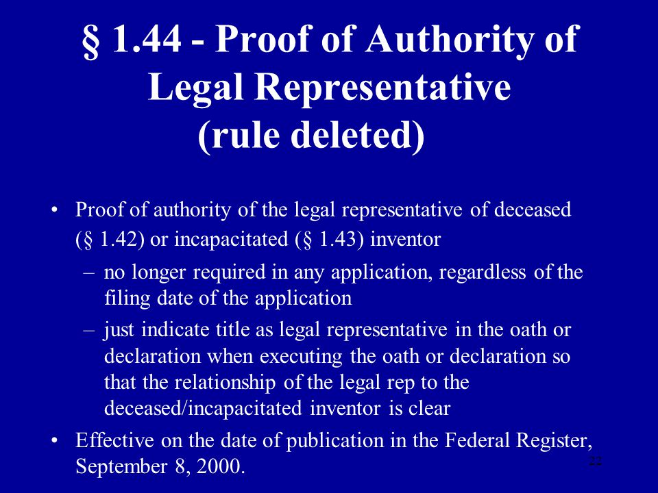 22 § 1.44 - Proof of Authority of Legal Representative (rule deleted) Proof of authority of the legal representative of deceased (§ 1.42) or incapacit